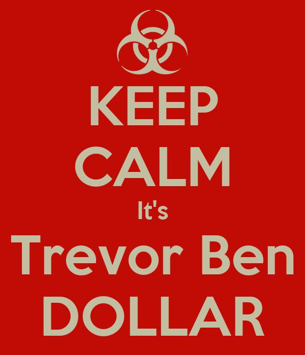 KEEP CALM It's Trevor Ben DOLLAR