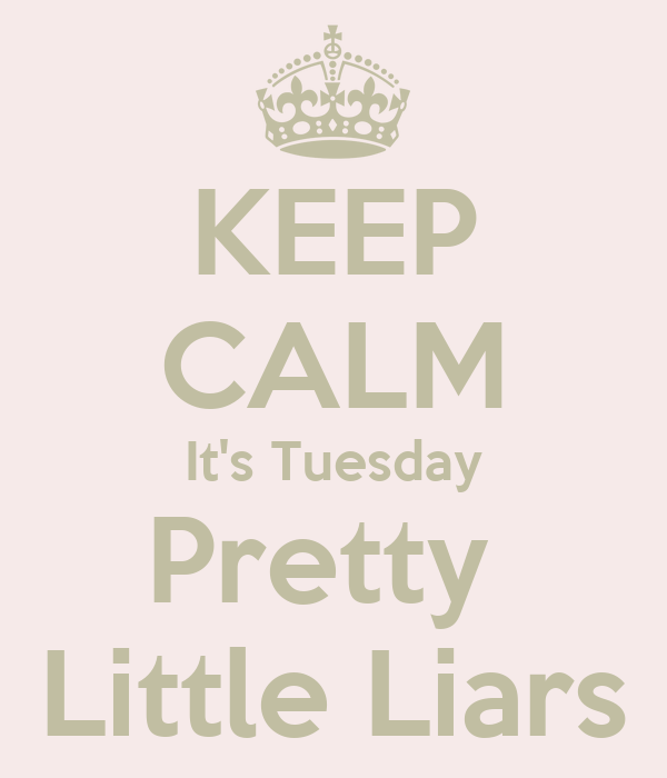 KEEP CALM It's Tuesday Pretty  Little Liars
