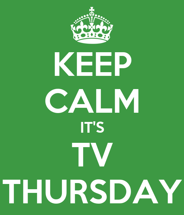 KEEP CALM IT'S TV THURSDAY