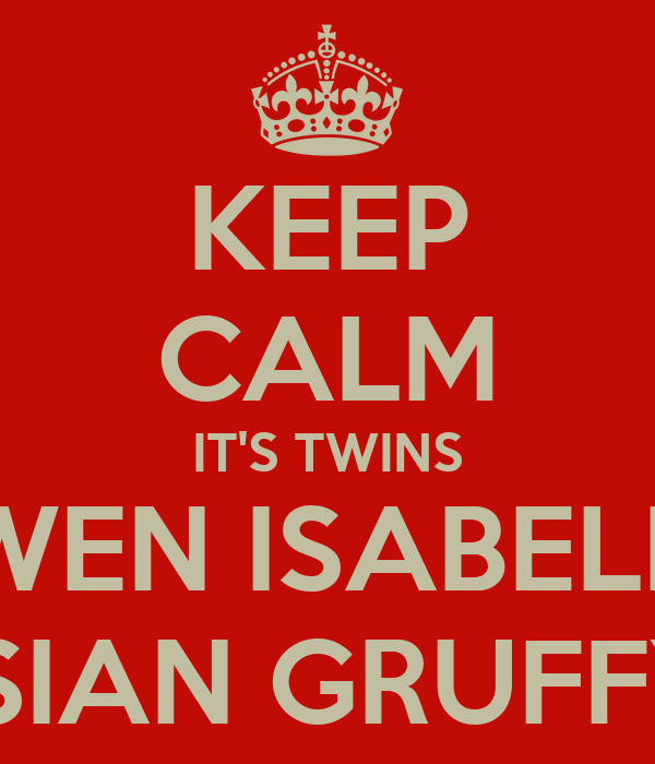 KEEP CALM IT'S TWINS GWEN ISABELLA & OSIAN GRUFFYDD