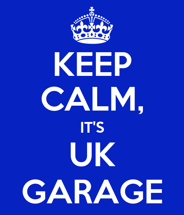 KEEP CALM, IT'S UK GARAGE