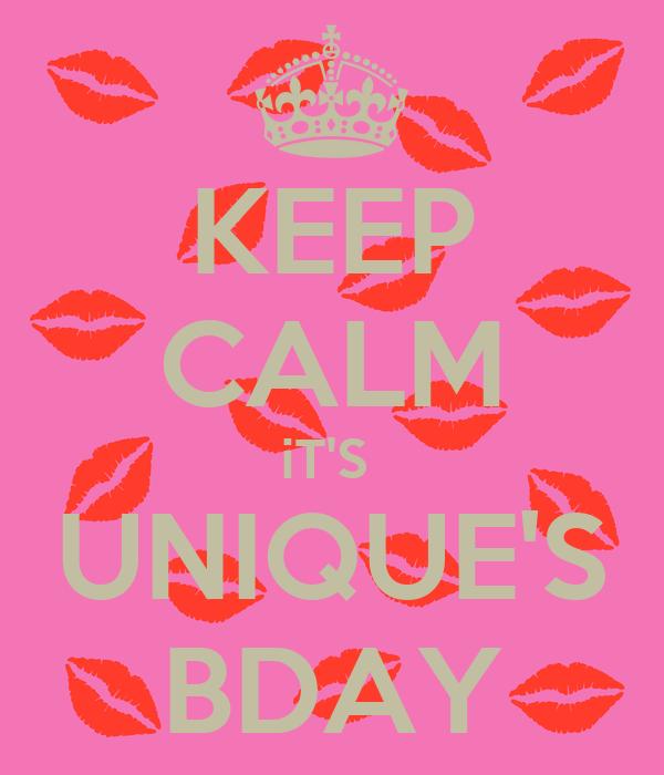 KEEP CALM iT'S  UNIQUE'S BDAY