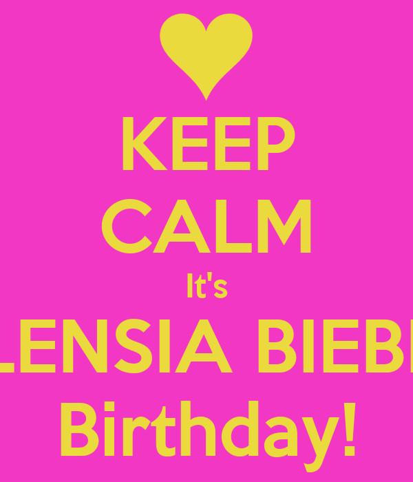 KEEP CALM It's VALENSIA BIEBER'S Birthday!