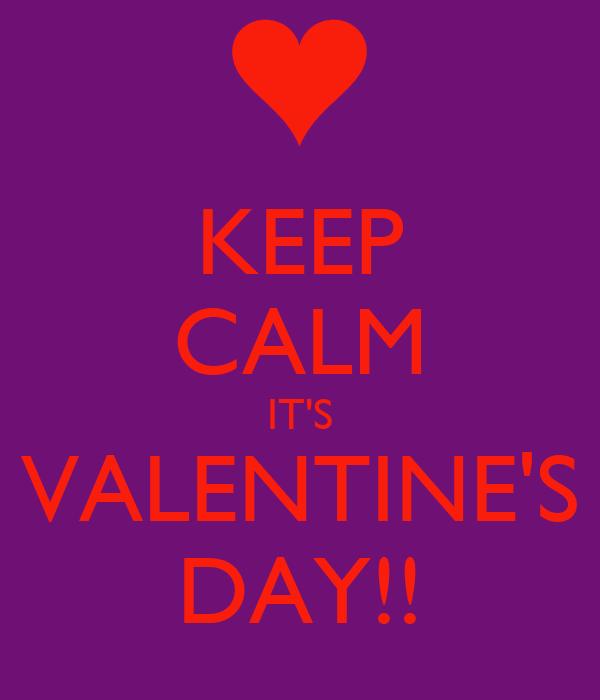 KEEP CALM IT'S VALENTINE'S DAY!!