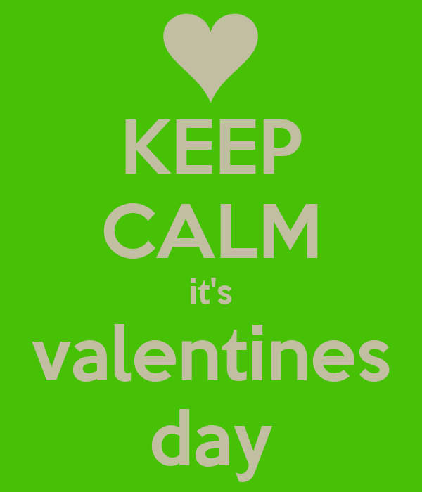 KEEP CALM it's valentines day