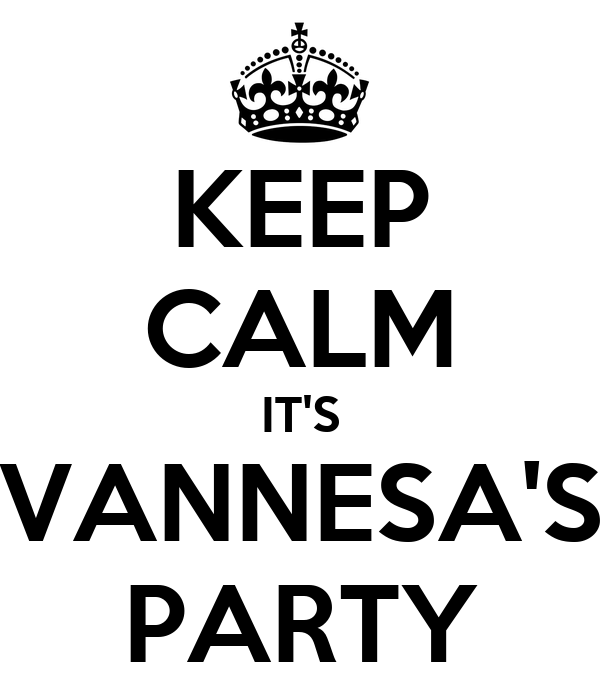 KEEP CALM IT'S VANNESA'S PARTY