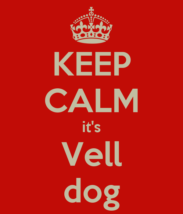 KEEP CALM it's Vell dog