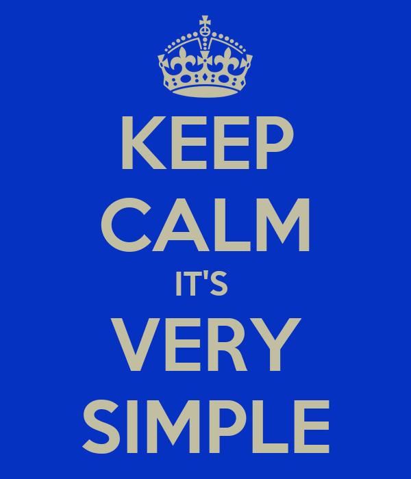 KEEP CALM IT'S  VERY SIMPLE