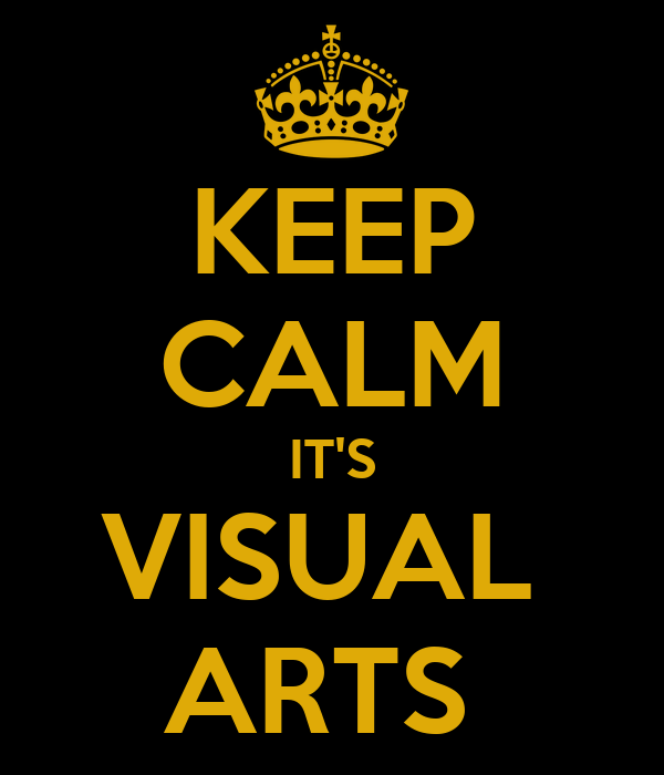 KEEP CALM IT'S VISUAL  ARTS