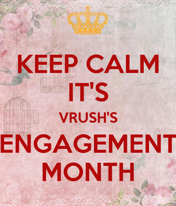 KEEP CALM IT'S VRUSH'S ENGAGEMENT MONTH