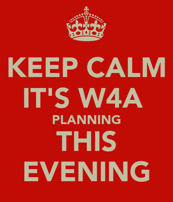 KEEP CALM IT'S W4A  PLANNING THIS EVENING