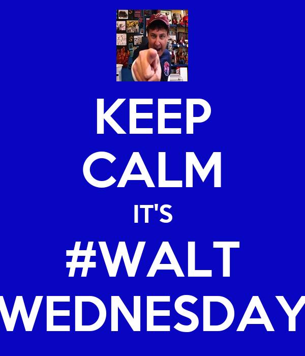 KEEP CALM IT'S #WALT WEDNESDAY