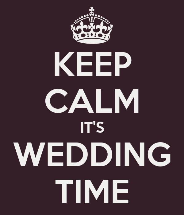 KEEP CALM IT'S WEDDING TIME
