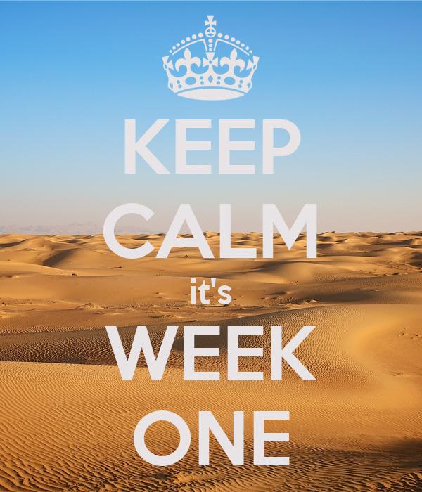 KEEP CALM it's WEEK ONE