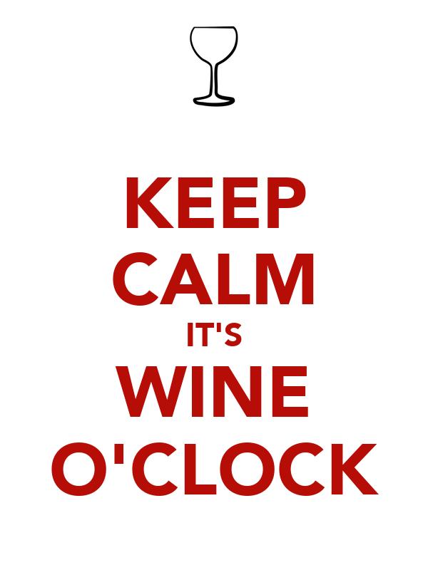 KEEP CALM IT'S WINE O'CLOCK