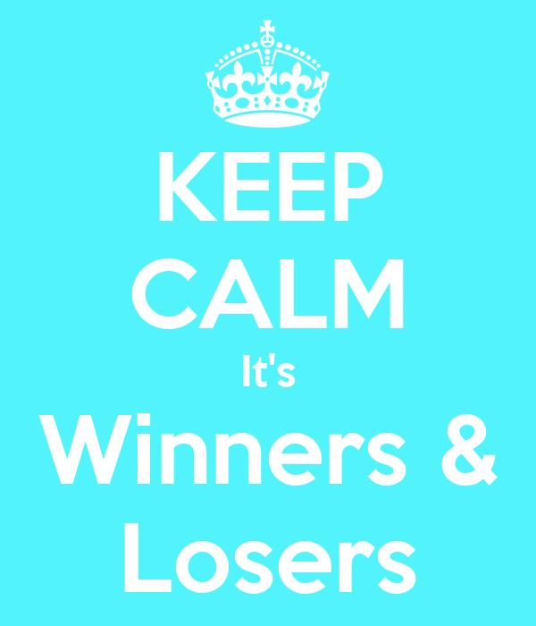 KEEP CALM It's Winners & Losers