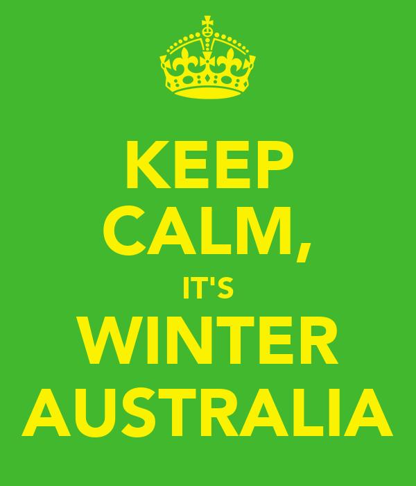 KEEP CALM, IT'S WINTER AUSTRALIA