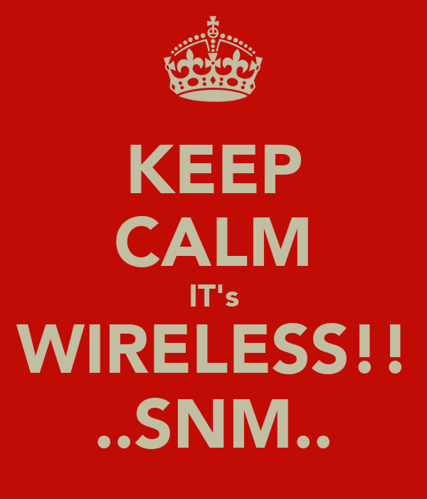 KEEP CALM IT's WIRELESS!! ..SNM..