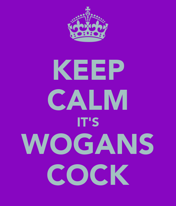 KEEP CALM IT'S WOGANS COCK
