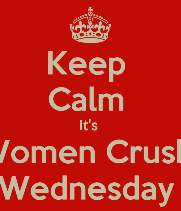 Keep  Calm  It's  Women Crush  Wednesday
