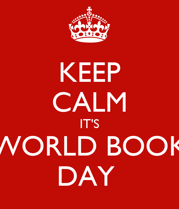 KEEP CALM IT'S WORLD BOOK DAY