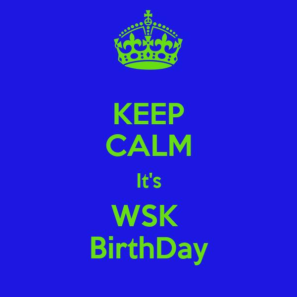 KEEP CALM It's WSK  BirthDay