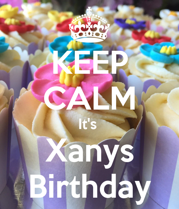 KEEP CALM It's  Xanys Birthday