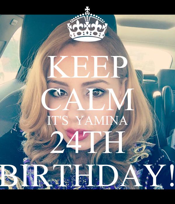 KEEP CALM IT'S  YAMINA 24TH BIRTHDAY!