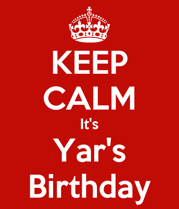 KEEP CALM It's Yar's Birthday
