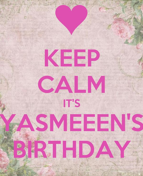 KEEP CALM IT'S YASMEEEN'S BIRTHDAY