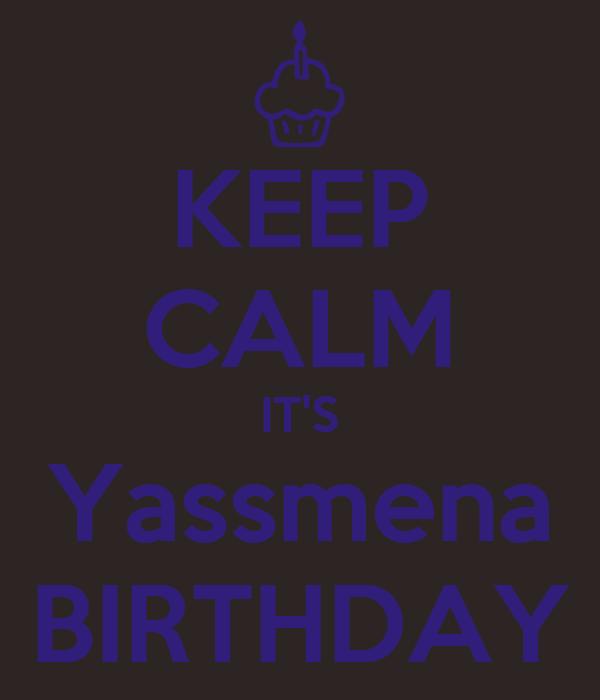 KEEP CALM IT'S Yassmena BIRTHDAY
