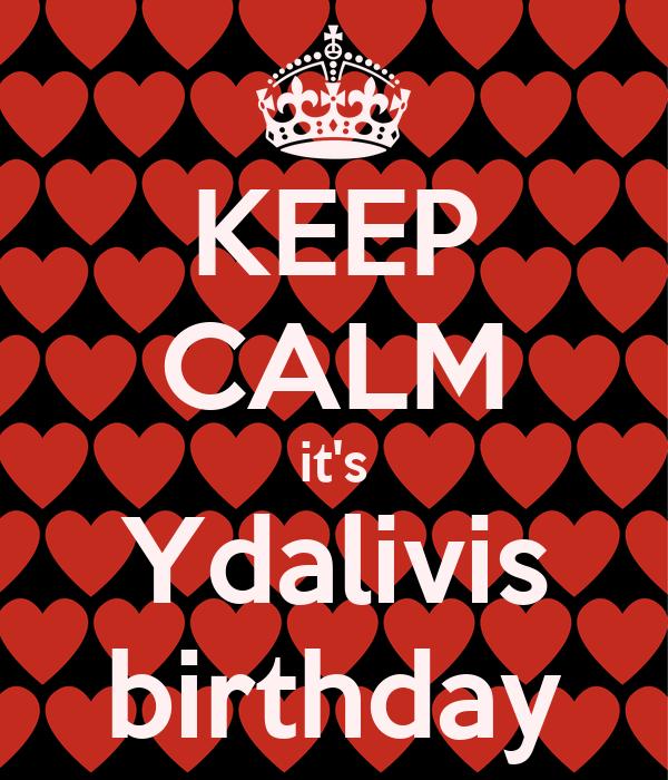 KEEP CALM it's Ydalivis birthday