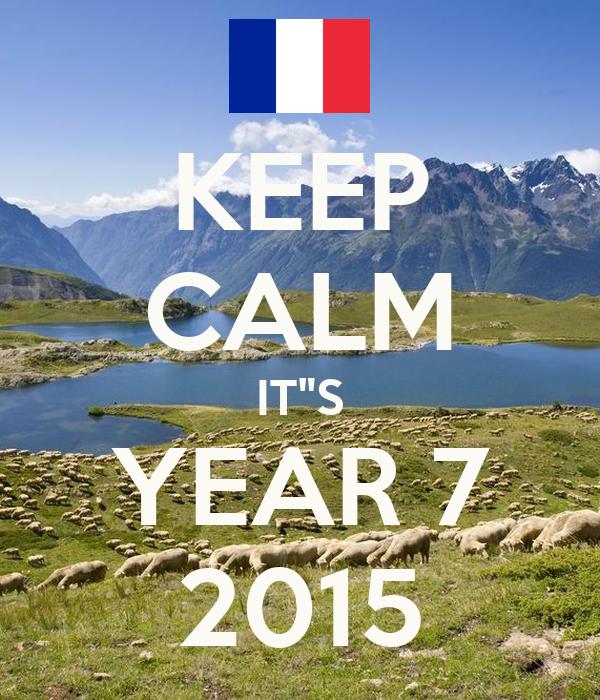 "KEEP CALM IT""S YEAR 7 2015"