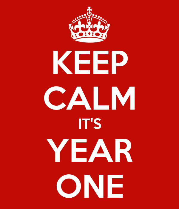 KEEP CALM IT'S YEAR ONE