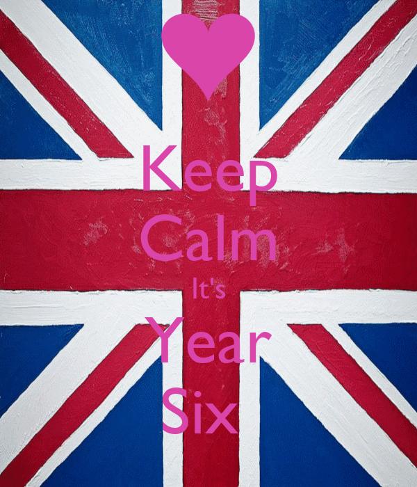 Keep Calm It's Year Six
