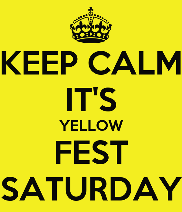 KEEP CALM IT'S YELLOW FEST SATURDAY