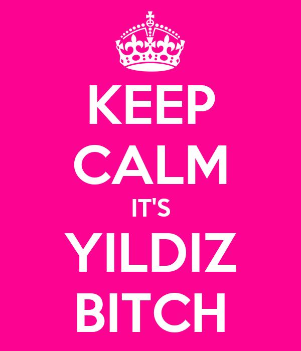 KEEP CALM IT'S YILDIZ BITCH