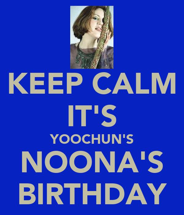 KEEP CALM IT'S YOOCHUN'S NOONA'S BIRTHDAY