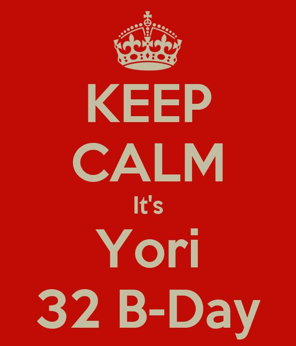 KEEP CALM It's Yori 32 B-Day