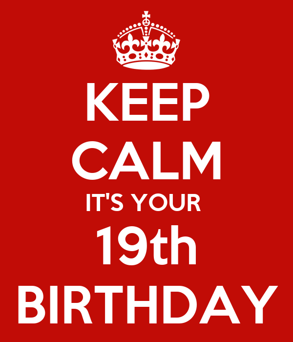 KEEP CALM IT'S YOUR  19th BIRTHDAY