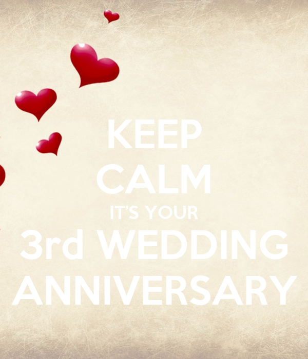 KEEP CALM IT'S YOUR 3rd WEDDING ANNIVERSARY