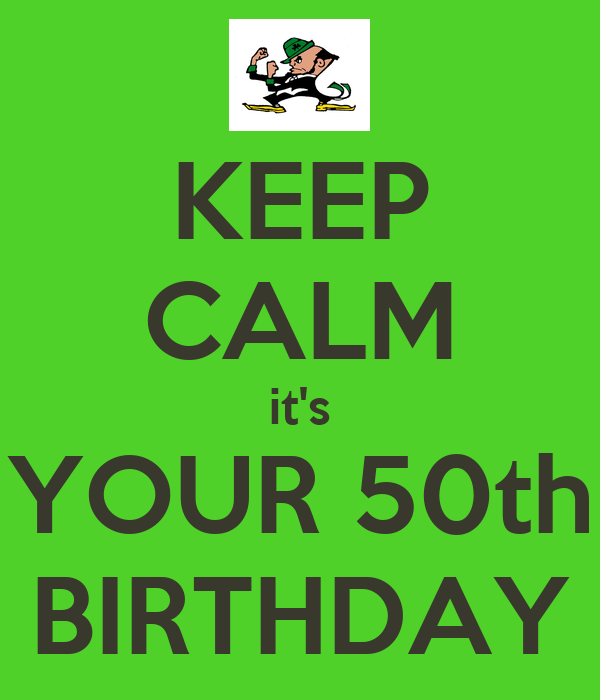KEEP CALM it's YOUR 50th BIRTHDAY