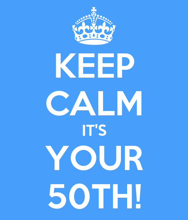 KEEP CALM IT'S YOUR 50TH!