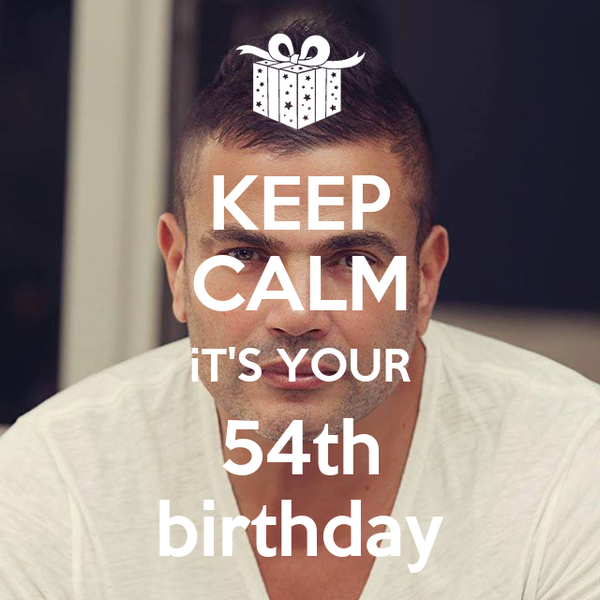 KEEP CALM iT'S YOUR 54th birthday