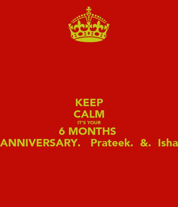 KEEP CALM IT'S YOUR 6 MONTHS  ANNIVERSARY.   Prateek.  &.  Isha