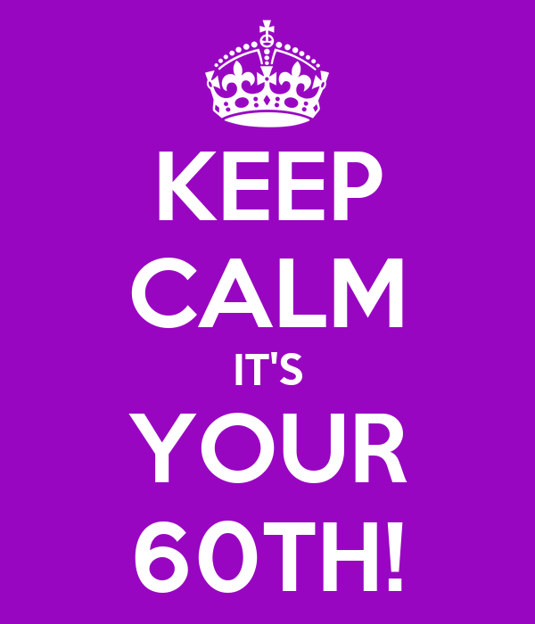 KEEP CALM IT'S YOUR 60TH!
