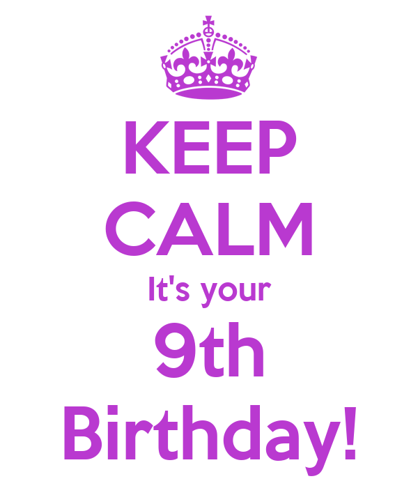 KEEP CALM It's your 9th Birthday!