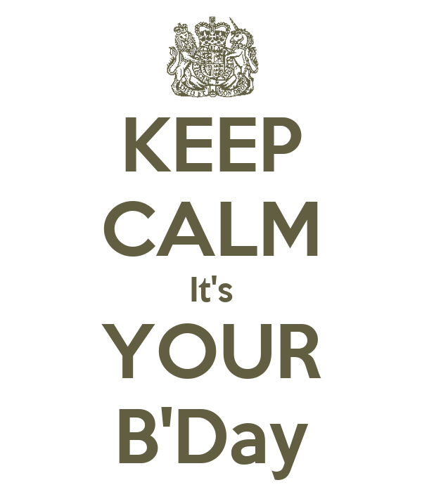 KEEP CALM It's YOUR B'Day