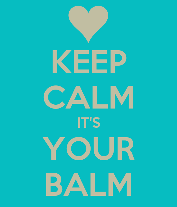 KEEP CALM IT'S YOUR BALM