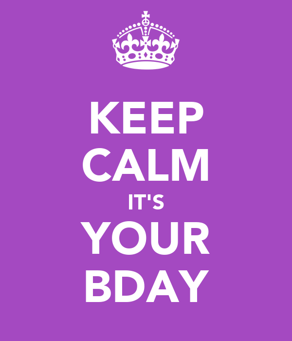 KEEP CALM IT'S YOUR BDAY